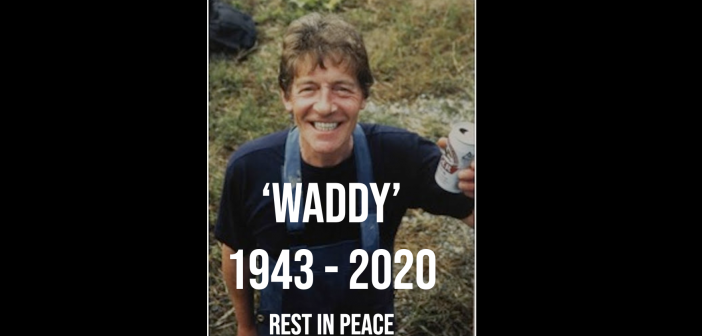RIP: Peter 'Waddy' Waddington 1943-2020
